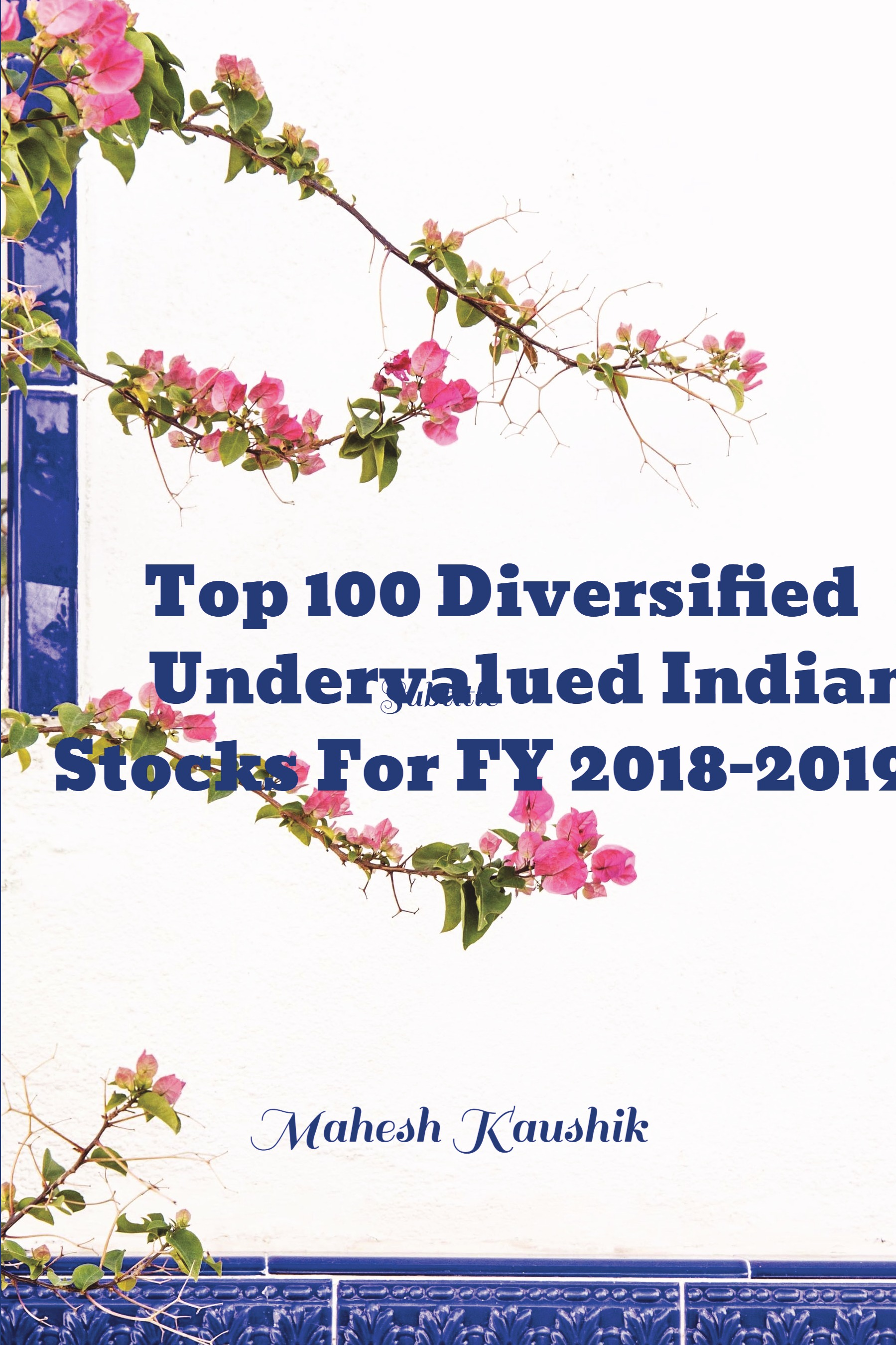 Top 100 Diversified Undervalued Indian Stocks For FY 2018