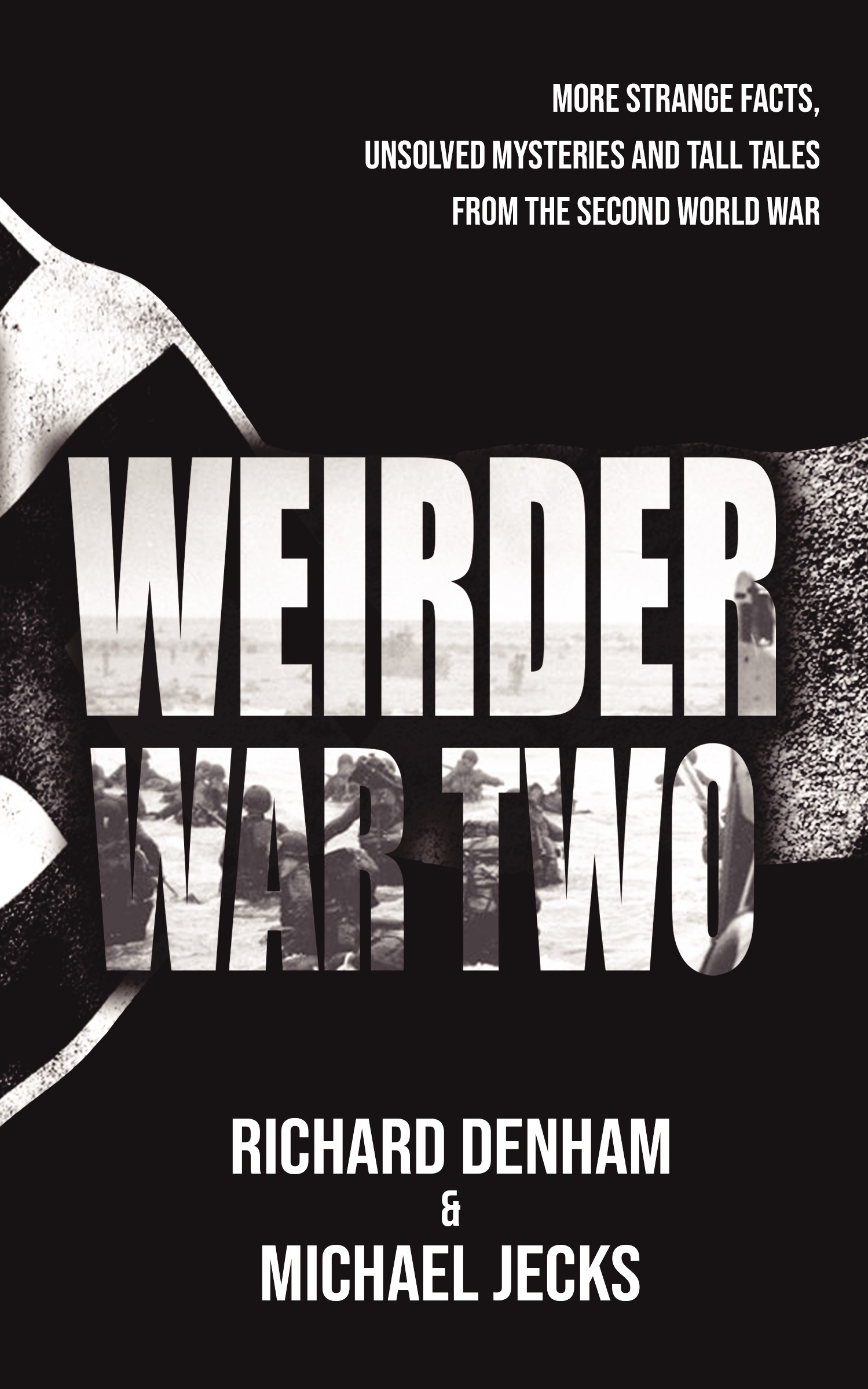 Weirder War Two: More Strange Facts, Unsolved Mysteries and