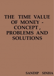 THE   TIME  VALUE  OF  MONEY  - CONCEPT , PROBLEMS  AND  SOLUTIONS  (eBook)
