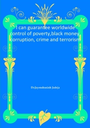 I can guarantee worldwide control of poverty,black money,corruption, crime and terrorism