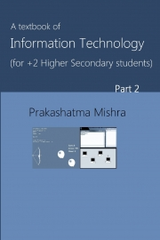 A textbook of Information Technlogy for +2 Higher Secondary Students