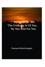 Believe it or not – 'The universe is of you, by you and for you' (eBook)