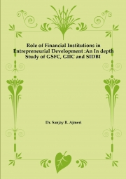Role of Financial Institutions in Entrepreneurial Development:An Indepth Study of GSFC, GIIC and SIDBI