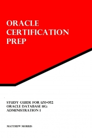 Study Guide for 1Z0-052: Oracle Database 11g: Administration I