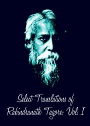 Select Translations of Rabindranath Tagore: Volume I