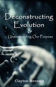 Deconstructing Evolution and Understanding Our Purpose