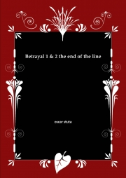 Betrayal 1 & 2 the end of the line