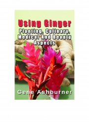 Using Ginger – Planting, Culinary, Medical And Beauty Aspects (eBook)