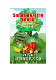 Super Healthy Foods To Include In Your Diet (eBook)