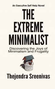 The Extreme Minimalist - Discovering the Joys of Minimalism and Frugality
