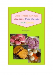 Jello Treats For Kids - Cookies, Play Dough and Candy (eBook)