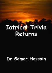 """Iatrical Trivia Returns""     By Dr Samar Hossain"