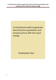 A mechanical model to generate electricity from gravitation and buoyancy force with less input energy (eBook)