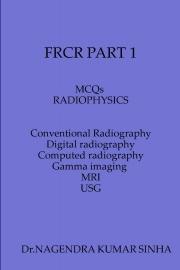 FRCR PART 1 MCQs  Radiophysics Conventional Radiography   Computed Tomography                Digital Radiography                Gamma imaging         MRI