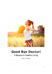 Good Bye Doctor! 3 Secrets to Healthy Living (eBook)