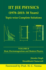 IIT JEE PHYSICS (1978-2015: 38 Years) Volume II: Heat, Electromagnetism and Modern Physics
