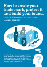 How to Create a Trade Mark, Protect it and Build your Brand (eBook)