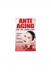 Anti-Aging : Stop That Ticking Clock (eBook) eBook
