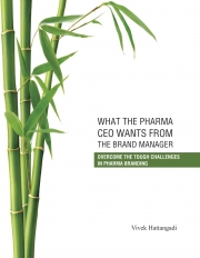 WHAT THE PHARMA CEO WANTS FROM THE BRAND MANAGER: OVERCOME THE TOUGH CHALLENGES OF PHARMA BRANDING (Edition III)