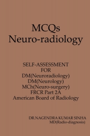 MCQs Neuro-radiology  Self-assessment For DM(Neuroradiology) DM(Neurology) MCh(Neuro-surgery) FRCR Part 2A American Board of Radiology
