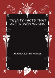 Twenty Facts That Are Proven Wrong