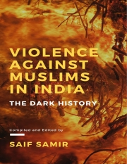 Violence Against Muslims in India: The Dark History (eBook)