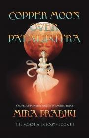 Copper Moon Over Pataliputra (The Moksha Trilogy #3)
