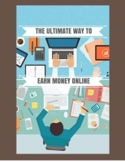 The Ultimate Way To Earn Money Online (eBook)