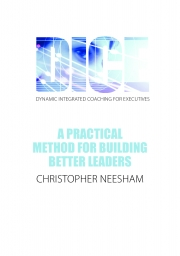 DICE (Dynamic Integrated Coaching for  Executives) A Practical Method for Building Better Leaders (eBook)