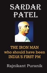 Sardar Patel : The Iron Man who should have been India's First PM
