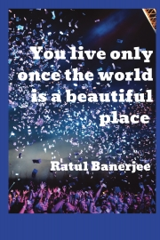 You live only once the world is a beautiful place