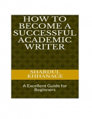HOW TO BECOME A SUCCESSFUL ACADEMIC WRITER: AN EXCELLENT GUIDE FOR BEGINNERS  (eBook)