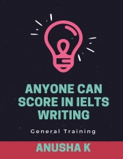 Anyone Can Score in IELTS WRITING - General Training