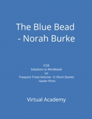 The Blue Bead - Norah Burke, Solutions to Workbook on Treasure Trove Volume - II: Short Stories - Xavier Pinto