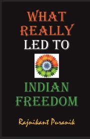 What Really Led to Indian Freedom