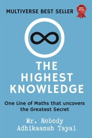 The Highest Knowledge : One Line of Maths that uncovers the Greatest Secret