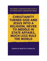 Christianity Turned God and Jesus Into a Religion, Never to Meddle in State Affairs, Much Less Rule the World (eBook)
