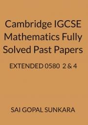 CAMBRIDGE IGCSE O LEVEL MATHEMATICS [0580] FULLY SOLVED PAST PAPERS