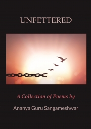 UNFETTERED  A Collection of Poems
