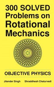 300 Solved Problems on Rotational Mechanics
