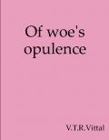Of woe's opulence