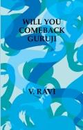 WILL YOU COMEBACK GURUJI