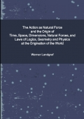 The Action as Natural Force and the Origin of Time, Space, Dimensions, Natural Forces, and Laws of Logics, Geometry and Physics at the Origination of the World