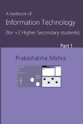 A textbook of Information Technlogy for Higher Secondary Students