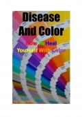 Disease And Color - How To Heal Yourself With Color