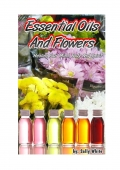 Essential Oils And Flowers – Healing Your Mind, Body And Spirit