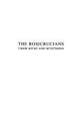 THE ROSICRUCIANS THEIR RITES AND MYSTERIES
