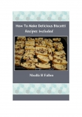 How To Make Delicious Biscotti - Recipes Included