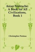 Asian Nietzsche: A Book for All Civilizations, Book 1