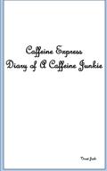 Caffeine Express  Diary of A Caffeine Junkie